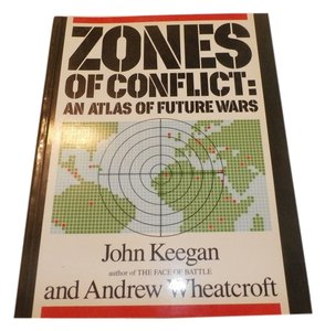Other Zones of Conflict: An Atlas of Future Wars Keegan