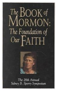 Other NEW The Book of Mormon: The Foundation of Our Faith : The 28th Annual Sidney B..