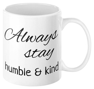 Other ALWAYS STAY HUMBLE & KIND NOVELTY ART CERAMIC COFFEE MUG 11 OZ.