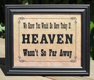 Rustic Country Memory Table Wedding Sign -burlap Look-we Know You Would Be Here Today If Heaven Wasn't So Far Away
