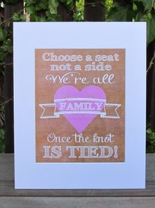 Choose A Seat Not A Side We Are All Family Once The Knot Is Tied!-burlap Look Matted 11 X 14 Sign