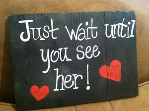 Love Always Just Wait Until You See Her Wooden Sign #200