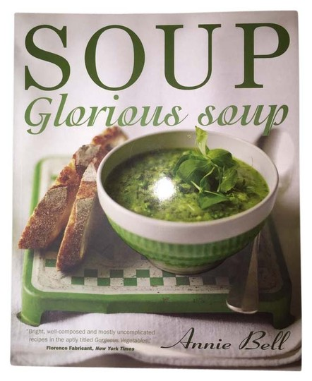 """Annie Bell Cookbook: """" SOUP Glorious Soup """" by Annie Bell; Softcover Edition [ Roxanne Anjou Closet ]"""