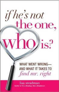 Lisa Steadman If He's Not The One, Who Is?: What Went Wrong - and What It Takes to Find Mr. Right Paperback Book