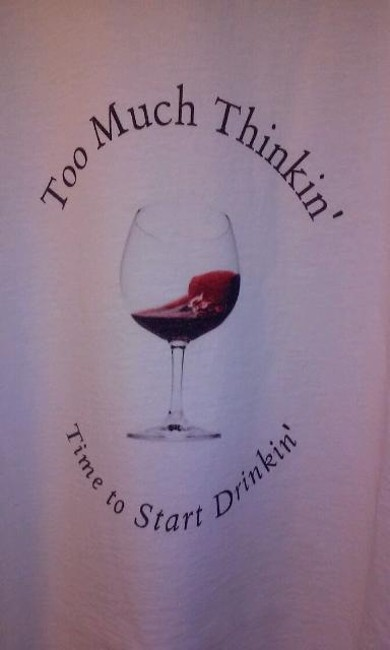 Too Much Thinkin' Time to Start Drinkin' T Shirt white & black & red Image 1